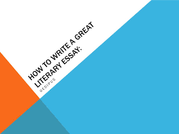 how to write a great literary essay ppt how to write a great literary essay