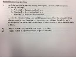 solved answer the following questions a an isolation tr answer the following questions a an isolation transformer has a primary winding 120