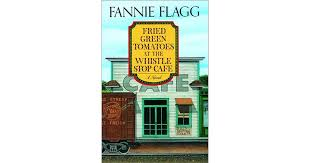 Fried Green Tomatoes Quotes Stunning Fried Green Tomatoes At The Whistle Stop Cafe By Fannie Flagg