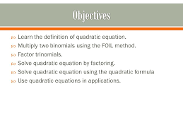 learn the definition of quadratic equation multiply two binomials using the foil method