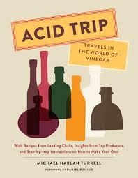 <b>ACID TRIP</b> vinegar cookbook — MICHAEL HARLAN TURKELL