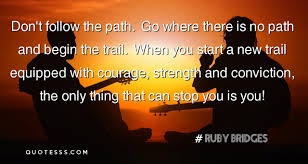 Ruby Bridges Quotes Classy Ruby Bridges QuoteDon't Follow The Path Go Where There Is No Path