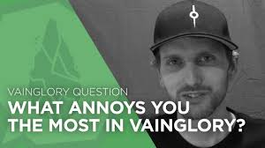 vainglory question what annoys you the most in vainglory vainglory question what annoys you the most in vainglory