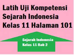 Kunci jawaban dan pembahasan bahasa indonesia kelas xi semester 2. Latih Uji Kompetensi Sejarah Indonesia Kelas 11 Halaman 101 Operator Sekolah