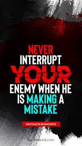 Never Interrupt Your Enemy When He Is Making A Mistake Quote By