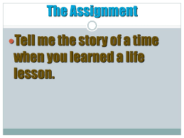 telling a story making a point narrative essay the assignment  the assignment tell me the story of a time when you learned a life lesson