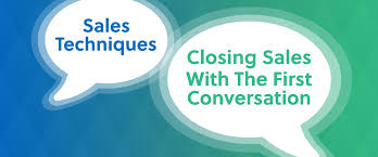 Closing Sales With The First Conversation