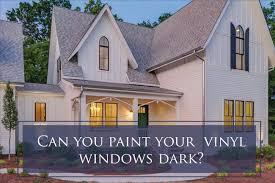 can you paint your vinyl windows dark?