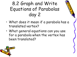 8 2 graph and write equations of parabolas day 2