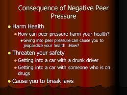 Peer Pressure. Is peer pressure always negative? Is peer pressure ...
