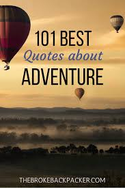 101 Best Adventure Quotes To Inspire Your Grandest Daring Moments
