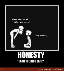 Funny Pics About Honesty Honesty Teach The Kids Early by rablarz Meme Center 19