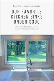 Our Favorite Kitchen Sinks Under 300 Trubuild Construction