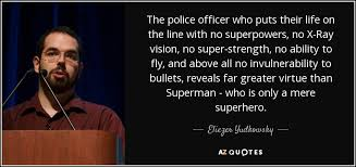 Eliezer Yudkowsky Quote The Police Officer Who Puts Their Life On Amazing Police Officer Quotes
