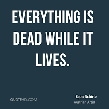 Egon Schiele Quotes QuoteHD Best Quote For The Dead