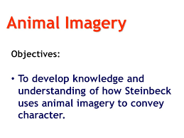 one minute essay what examples of literary devices can you in  3 animal imagery objectives to develop knowledge and understanding of how steinbeck uses animal imagery to convey character