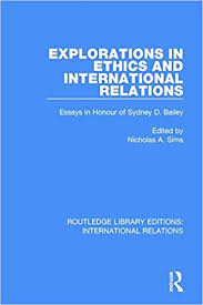 com explorations in ethics and international relations  9 explorations in ethics and international relations essays in honour of sydney bailey routledge library editions international relations volume 9