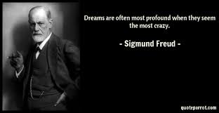 Sigmund Freud Quotes On Dreams Best Of Dreams Are Often Most Profound When They Seem The Most By Sigmund