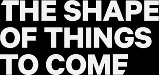Image result for shape of things to come + images