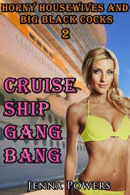 Horny Housewives and Big Black Cocks 2 Cruise Ship Gangbang eBook.