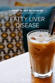 Chronic Liver Disease Diet Chart Fatty Liver Diet What Foods To Eat And What Foods To Avoid
