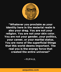 Rupaul Quotes Awesome RuPaul Quote Whatever You Proclaim As Your Identity Here In The
