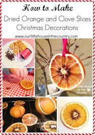 Drying Out Oranges Christmas Decorations How To Make Dried Orange And Cloves Christmas Decorations Our