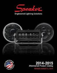 j w speaker 2014 2015 aftermarket product catalog catalog 2014 table of contents why choose j w speaker lights 4 new products for 2014 8 point of purchase displays