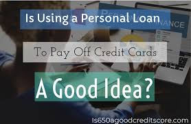Using a personal loan for credit card debt is a form of debt consolidation, and there are a lot of advantages to consolidating your debt into a single monthly payment. Is Using A Personal Loan To Pay Off Credit Card Debt A Good Idea Is 650 A Good Credit Score