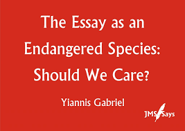 the essay as an endangered species should we care society for the essay as an endangered species