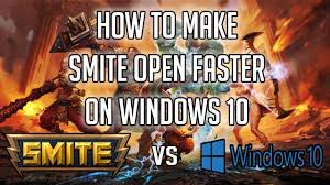 how to make smite open faster on windows 10