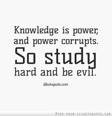 Knowledge Is Power Quote New Knowledge Is Power And Power Corrupts So Study Hard And Be Evil