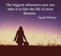 Live The Life Of Your Dreams Quote Best of The Biggest Adventure You Can Take Is To Live The Life Of Your