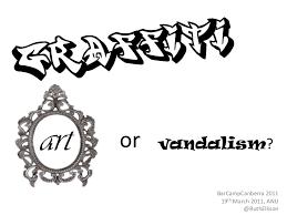 graffiti art or vandalism art or vandalism