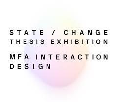 Sva Mfa Interaction Design State Change The Mfa Interaction Design Thesis Exhibition