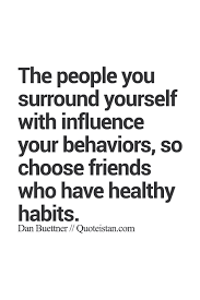 Quotes About Who You Surround Yourself With Best Of The People You Surround Yourself With Influence Your Behaviors So