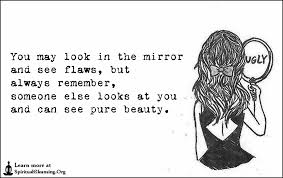 Look In The Mirror Quotes New You May Look In The Mirror And See Flaws But Always Remember