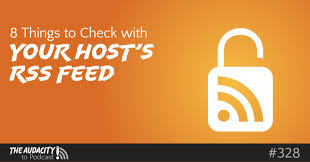 8 Things to Check with Your Media Host's Podcast RSS Feed