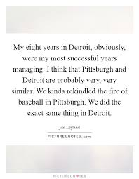 My Eight Years In Detroit Obviously Were My Most Successful Adorable Pittsburgh Quotes