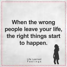 Life Quoted Adorable Amusing Quotes And Sayings When The Wrong People Leave Your Life