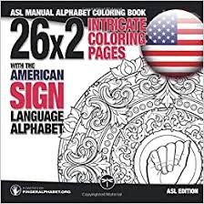 If you are an art enthusiast, these letter coloring books for grown ups will make your day! Amazon Com 26x2 Intricate Coloring Pages With The American Sign Language Alphabet Asl Manual Alphabet Coloring Book Sign Language Alphabet Coloring Books Volume 1 9783864690402 Fingeralphabet Org Lassal Books