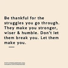 Quotes About Being Thankful Beauteous Being Thankful Quotes Simple Be Thankful For The Struggles You Go