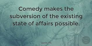 Quotes About Existing Dario Fo Comedy Makes The Subversion Of The Existing State Of