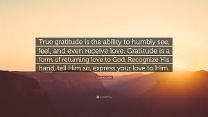 "Love Quote For Him Simple Gene R Cook Quote ""True gratitude is the ability to humbly see"