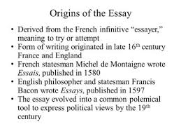 prose essays ppt video online origins of the essay derived from the french infinitive ldquoessayer rdquo meaning to try