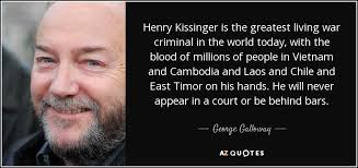 Henry Kissinger Quotes Stunning George Galloway Quote Henry Kissinger Is The Greatest Living War
