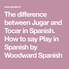 The Difference Between Jugar And Tocar In Spanish How To