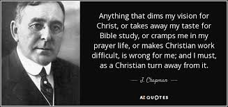 Christian Vision Quotes Best Of J Chapman Quote Anything That Dims My Vision For Christ Or Takes