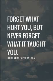 motivational quotes forget what hurt you but never forget what  motivational quotes forget what hurt you but never forget what it taught you