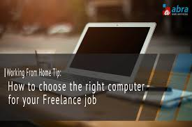 freelance computer services working from home tip 1 how to choose the right computer